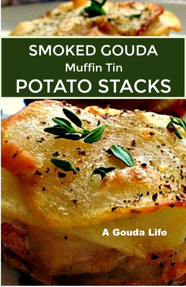 smoked gouda muffin tin potato stacks ~ Layers of thinly sliced potatoes, topped with smoked gouda and baked ~ tender on the inside, crispy edges on the outside.